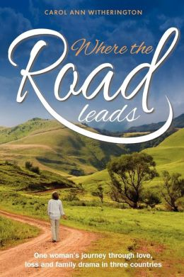 Where the Road Leads: One woman's journey through love, loss and family drama in three countries