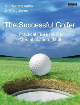 The Successful Golfer: Practical Fixes for the Mental Game of Golf