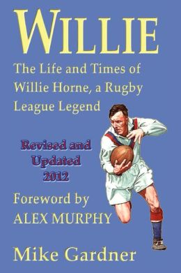 Willie - The Life and Times of Willie Horne, a Rugby League Legend