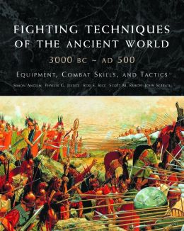 Fighting Techniques of the Ancient World 3000 BCE-500CE
