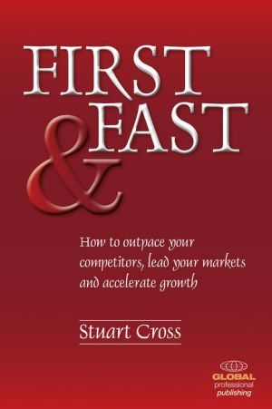 First and Fast: How to Outpace Your Competitors, Lead Your Markets, and Accelerate Growth