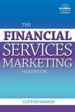 The Financial Services Marketing Handbook: 99 Questions and One Good Answer to Each on Developing a Thriving Financial Services Business