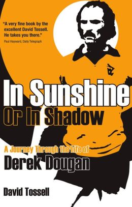 In Sunshine or In Shadow: A Journey Through the Life of Derek Dougan
