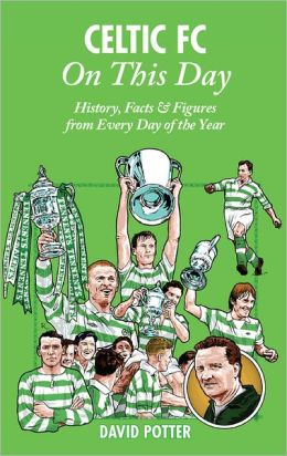 Celtic FC On This Day: History, Facts & Figures from Every Day of the Year