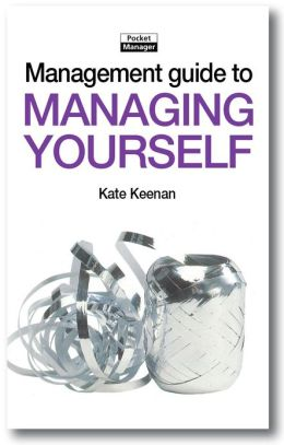 The Management Guide to Managing Yourself: Achieving Success by Feeling Good about Yourself