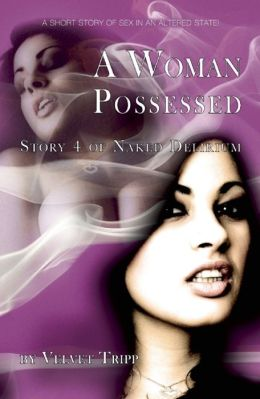 A Woman Possessed: A short story of sex in altered states