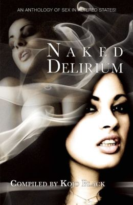 Naked Delirium: An anthology of sex in altered states