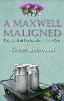 A Maxwell Maligned: Part One of the Laird of Lochandee series
