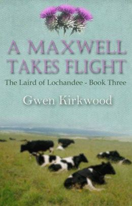 A Maxwell Takes Flight: Part Three of the Laird of Lochandee series