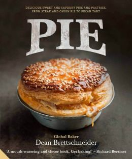 Pie: Delicious sweet and savoury Pies and Pastries from steak and onion to pecan tart