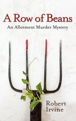 A Row of Beans: An Allotment Murder Mystery