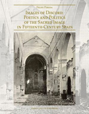 Images of Discord: Poetics and Politics of the Sacred Image in 15th Century Spain