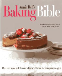 The Baking Bible: Over 200 triple-tested recipes that you'll want to make again and again