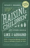 Book Cover Image. Title: Raising Children That Other People Like to Be Around, Author: Richard E. Greenberg