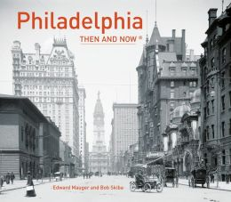 Philadelphia: Then and Now
