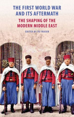 The First World War and Its Aftermath: The Shaping of the Middle East