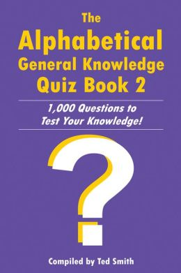 The Alphabetical General Knowledge Quiz Book 2: 1,000 Questions to Test Your Knowledge!