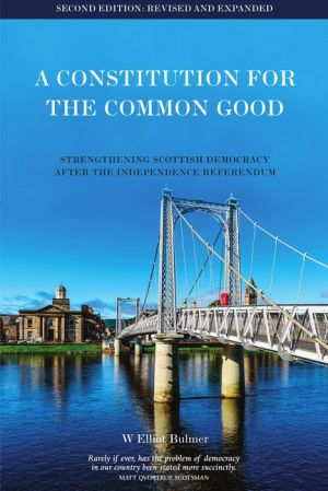 A Constitution for the Common Good: Strengthening Scottish Democracy After the Independence Referendum