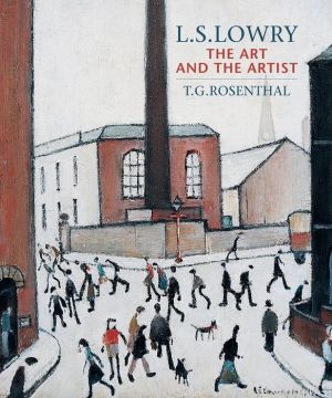 L. S. Lowry: The Art and the Artist - Second Edition