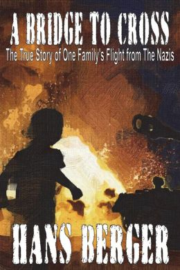 A Bridge to Cross - The True Story of One Family's Flight from the Nazis