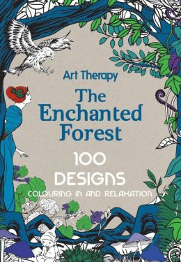 Art Therapy The Enchanted Forest 100 Designs Colouring
