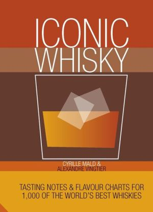 Iconic Whisky: Tasting Notes & Flavour Charts for 1,500 of the World's Best Whiskies