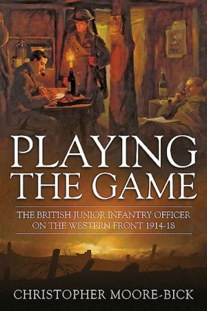 Playing the Game: The British Junior Infantry Officer on the Western Front 1914-1918