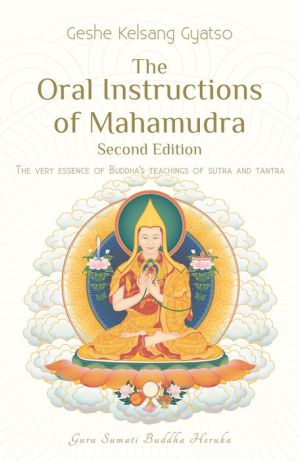 The Oral Instructions of Mahamudra: The very essence of Buddhas teachings of sutra and tantra