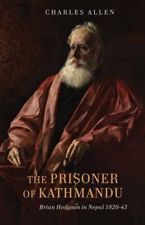 The Prisoner of Kathmandu: Brian Hodgson in Nepal 1820-43