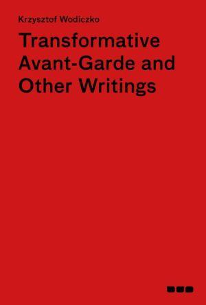 Transformative Avant-Garde and Other Writings: Krzysztof Wodiczko