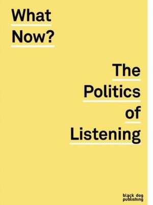 What Now?: The politics of listening