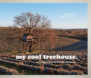 My Cool Treehouse: An Inspirational Guide to Treehouses