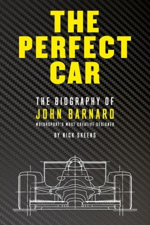 The Perfect Car: The Biography of John Barnard A- Motorsport's Most Creative Designer