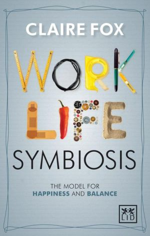 Work/Life Symbiosis: The Model for Happiness and Balance