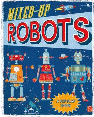 Mixed-Up Robots: A Flip-Flap Book