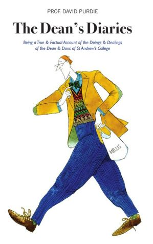 The Dean's Diaries: Being a True & Factual Account of the Doings & Dealings of the Dean & Dons of St Andrew's College