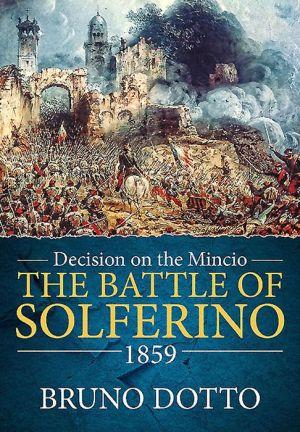 Decision on the Mincio: The Battle of Solferino 1859