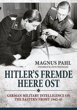 Hitler's Fremde Heere Ost: German Military Intelligence on the Eastern Front 1942-45
