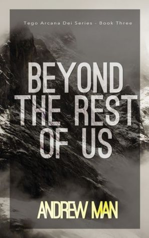 Beyond The Rest Of Us: Tego Arcana Dei Series (Book III)
