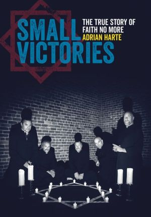Book Small Victories: The True Story of Faith No More