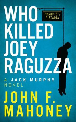Who killed Joey Raguzza: A Jack Murphy Novel