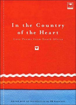 In the Country of the Heart: Love poems from South Africa