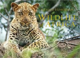 Wildlife of Africa: Photographs in Celebration of the Continents Extraordinary Biodiversity, Fauna and Flora