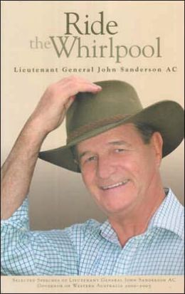 Ride the Whirlpool: Selected Speeches of Lieutenant General Sanderson AC, Governor of Western Australia, 2000-2005