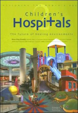 Children's Hospitals: The Future of Healing Environments