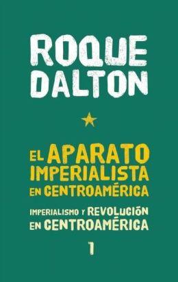 El aparato imperialista en Centroamerica: Imperialismo y revolucion en Centroamerica tomo 1