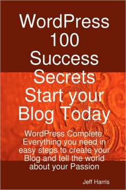 Wordpress 100 Success Secrets - Start Your Blog Today
