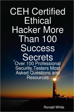Ceh Certified Ethical Hacker More Than 100 Success Secrets