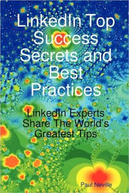 Linkedin Top Success Secrets And Best Practices