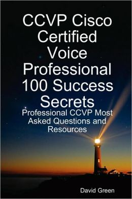 Ccvp Cisco Certified Voice Professional 100 Success Secrets